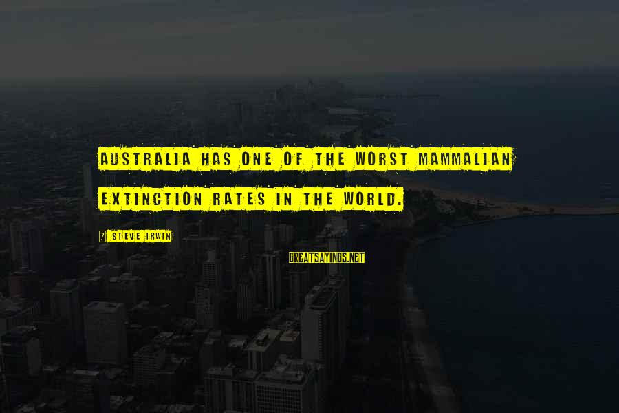 Moshing Sayings By Steve Irwin: Australia has one of the worst mammalian extinction rates in the world.