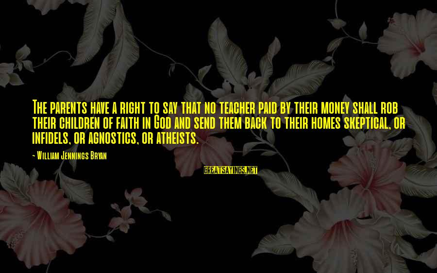 Moshing Sayings By William Jennings Bryan: The parents have a right to say that no teacher paid by their money shall