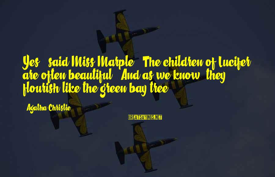 """Most Beautiful Miss You Sayings By Agatha Christie: Yes,"""" said Miss Marple. """"The children of Lucifer are often beautiful - And as we"""