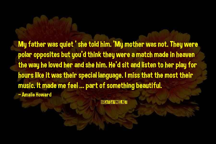 Most Beautiful Miss You Sayings By Amalie Howard: My father was quiet ' she told him. 'My mother was not. They were polar