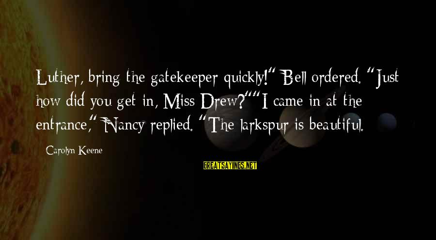 """Most Beautiful Miss You Sayings By Carolyn Keene: Luther, bring the gatekeeper quickly!"""" Bell ordered. """"Just how did you get in, Miss Drew?""""""""I"""