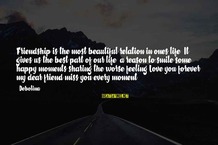 Most Beautiful Miss You Sayings By Debolina: Friendship is the most beautiful relation in ones life, It gives us the best part