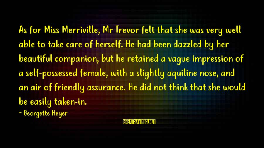 Most Beautiful Miss You Sayings By Georgette Heyer: As for Miss Merriville, Mr Trevor felt that she was very well able to take