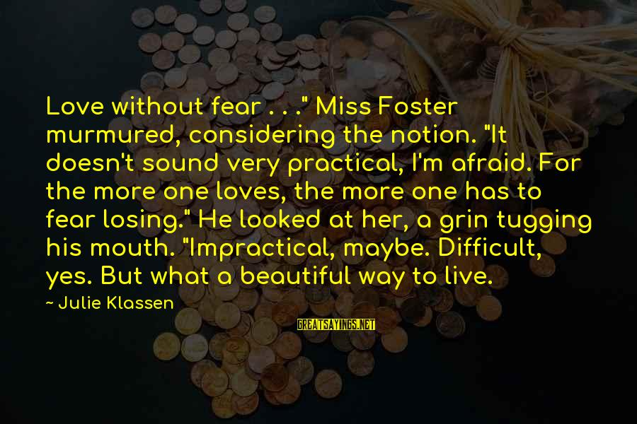 """Most Beautiful Miss You Sayings By Julie Klassen: Love without fear . . ."""" Miss Foster murmured, considering the notion. """"It doesn't sound"""