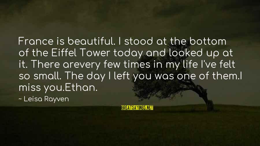Most Beautiful Miss You Sayings By Leisa Rayven: France is beautiful. I stood at the bottom of the Eiffel Tower today and looked