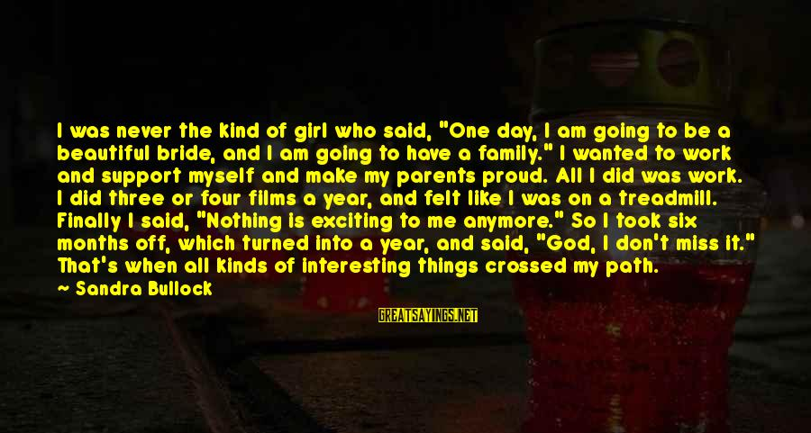 """Most Beautiful Miss You Sayings By Sandra Bullock: I was never the kind of girl who said, """"One day, I am going to"""