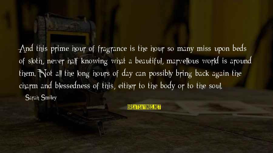 Most Beautiful Miss You Sayings By Sarah Smiley: And this prime hour of fragrance is the hour so many miss upon beds of