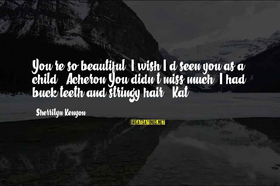 Most Beautiful Miss You Sayings By Sherrilyn Kenyon: You're so beautiful. I wish I'd seen you as a child. (Acheron)You didn't miss much.