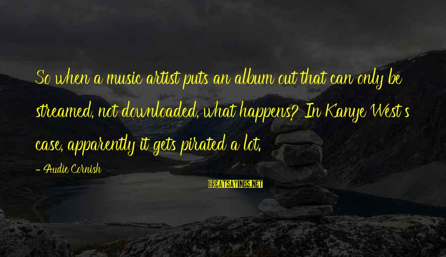Most Downloaded Sayings By Audie Cornish: So when a music artist puts an album out that can only be streamed, not