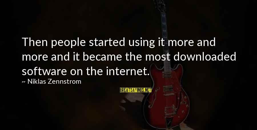 Most Downloaded Sayings By Niklas Zennstrom: Then people started using it more and more and it became the most downloaded software