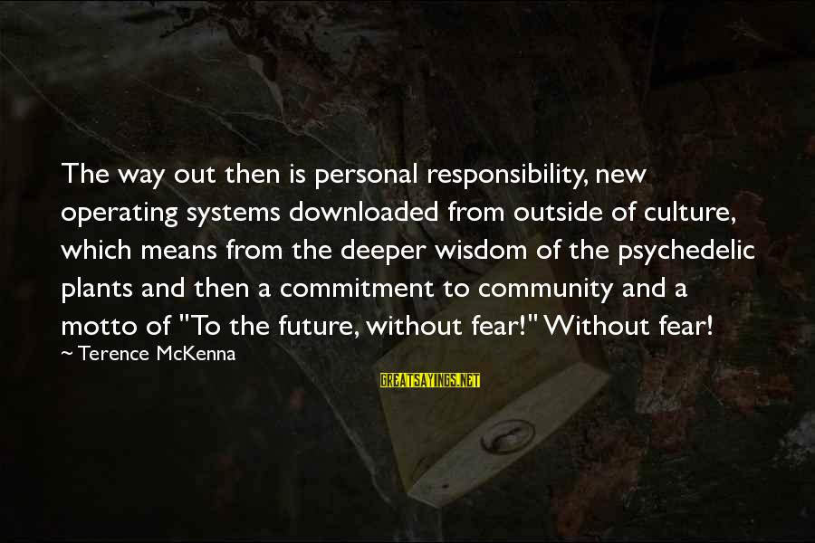 Most Downloaded Sayings By Terence McKenna: The way out then is personal responsibility, new operating systems downloaded from outside of culture,