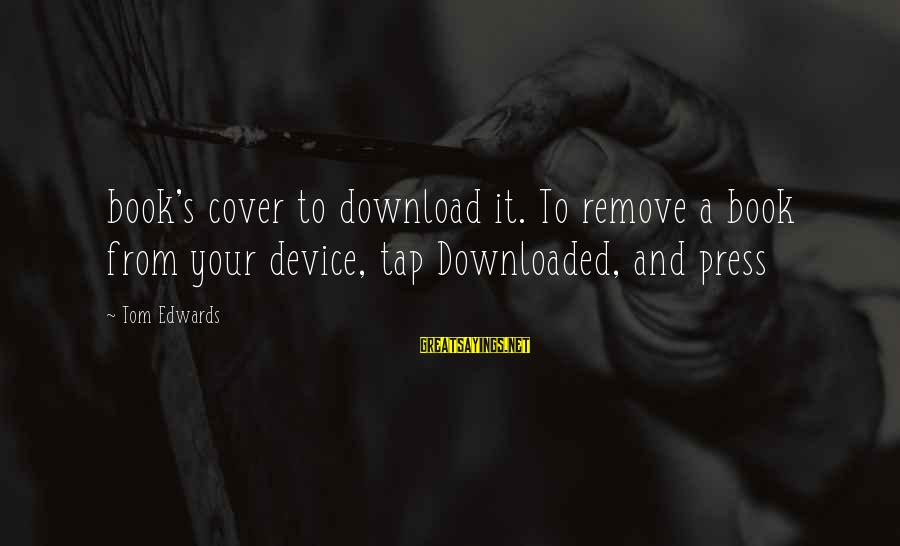 Most Downloaded Sayings By Tom Edwards: book's cover to download it. To remove a book from your device, tap Downloaded, and