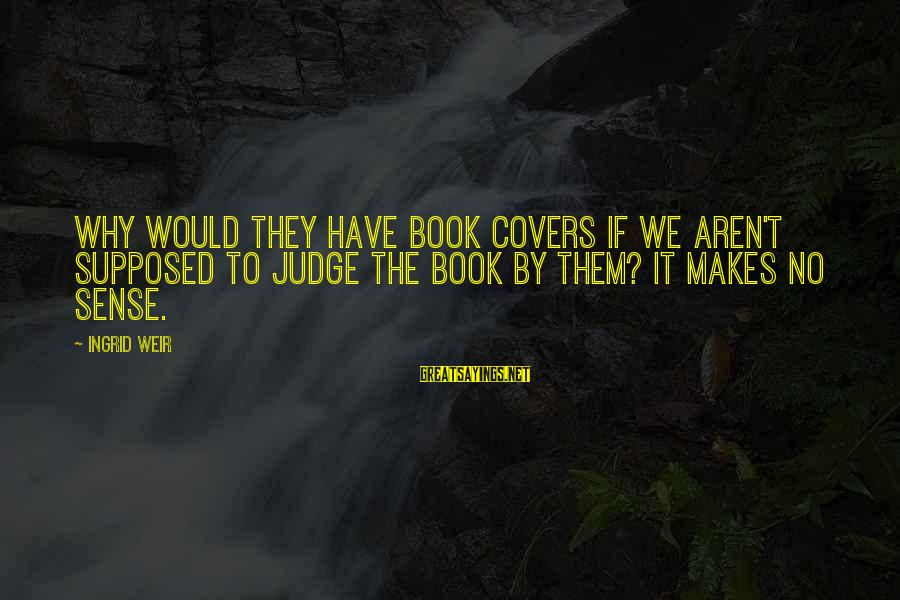Most Famous Halloween Sayings By Ingrid Weir: Why would they have book covers if we aren't supposed to judge the book by