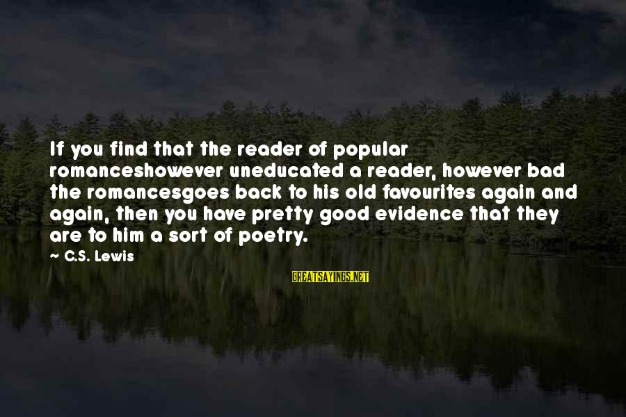 Most Favourites Sayings By C.S. Lewis: If you find that the reader of popular romanceshowever uneducated a reader, however bad the