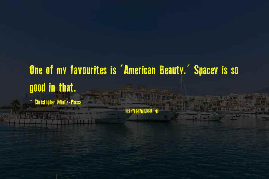 Most Favourites Sayings By Christopher Mintz-Plasse: One of my favourites is 'American Beauty.' Spacey is so good in that.