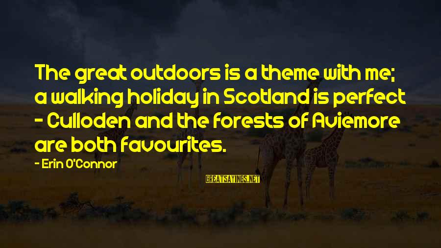 Most Favourites Sayings By Erin O'Connor: The great outdoors is a theme with me; a walking holiday in Scotland is perfect