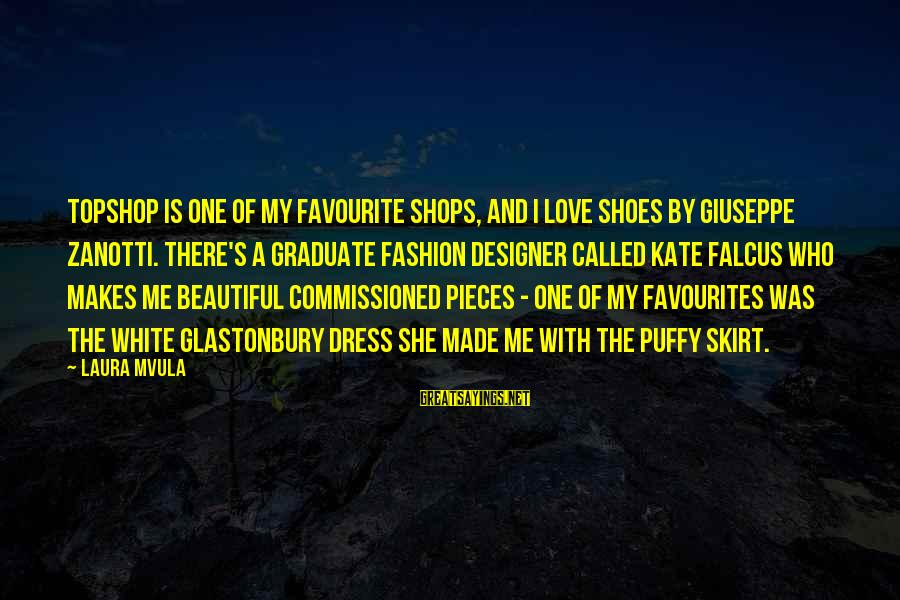 Most Favourites Sayings By Laura Mvula: Topshop is one of my favourite shops, and I love shoes by Giuseppe Zanotti. There's