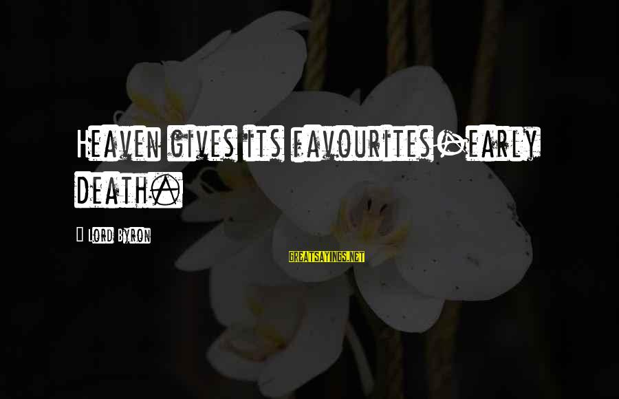 Most Favourites Sayings By Lord Byron: Heaven gives its favourites-early death.