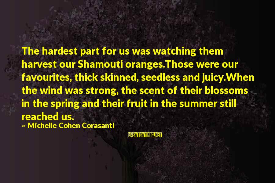 Most Favourites Sayings By Michelle Cohen Corasanti: The hardest part for us was watching them harvest our Shamouti oranges.Those were our favourites,