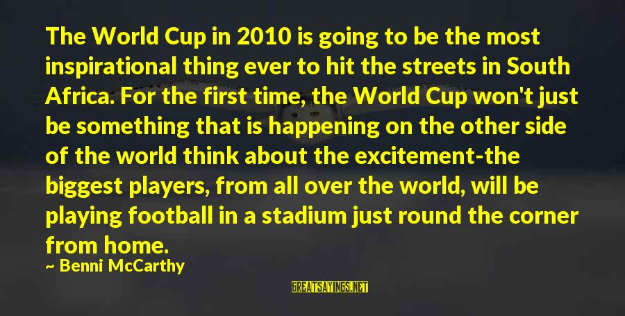 Most Happening Sayings By Benni McCarthy: The World Cup in 2010 is going to be the most inspirational thing ever to