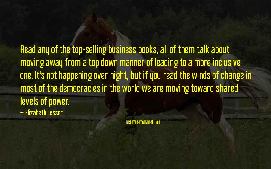 Most Happening Sayings By Elizabeth Lesser: Read any of the top-selling business books, all of them talk about moving away from
