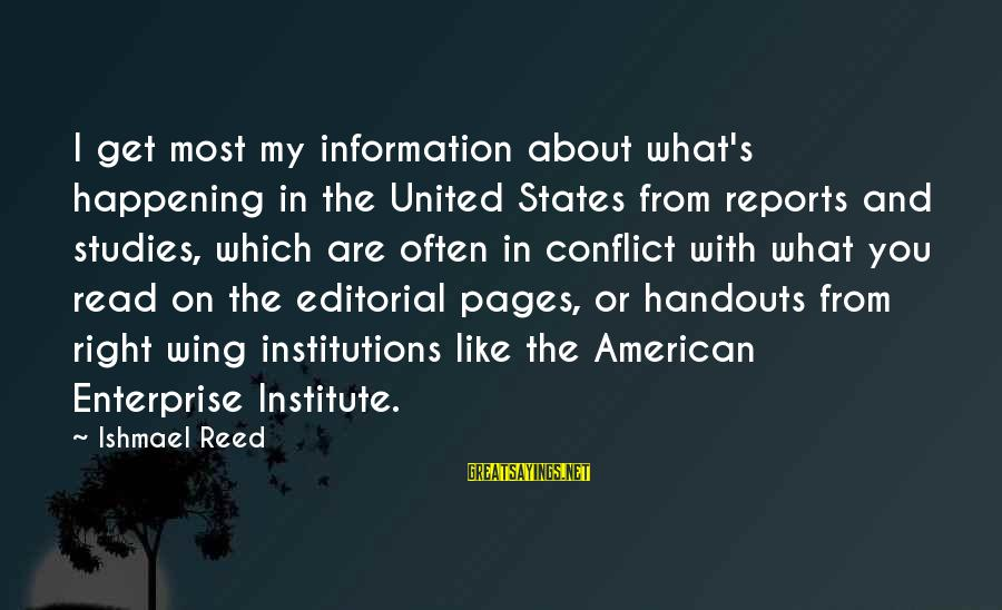 Most Happening Sayings By Ishmael Reed: I get most my information about what's happening in the United States from reports and