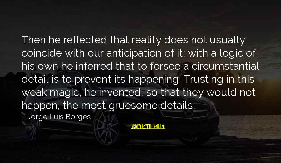 Most Happening Sayings By Jorge Luis Borges: Then he reflected that reality does not usually coincide with our anticipation of it; with