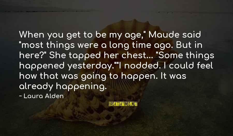 "Most Happening Sayings By Laura Alden: When you get to be my age,"" Maude said ""most things were a long time"