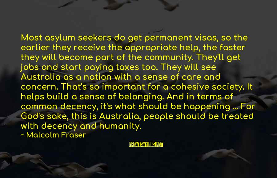 Most Happening Sayings By Malcolm Fraser: Most asylum seekers do get permanent visas, so the earlier they receive the appropriate help,