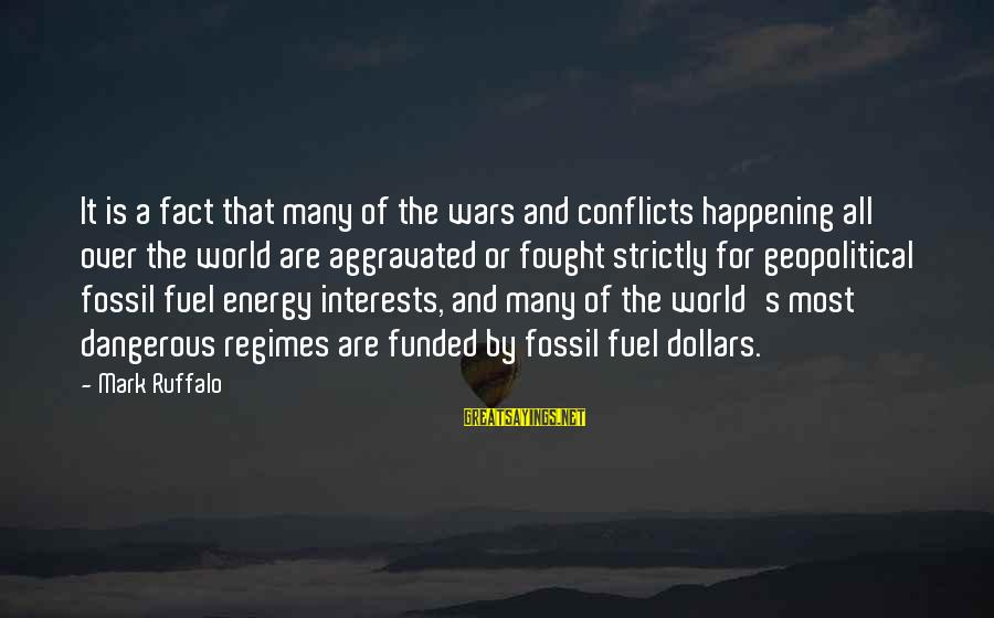 Most Happening Sayings By Mark Ruffalo: It is a fact that many of the wars and conflicts happening all over the
