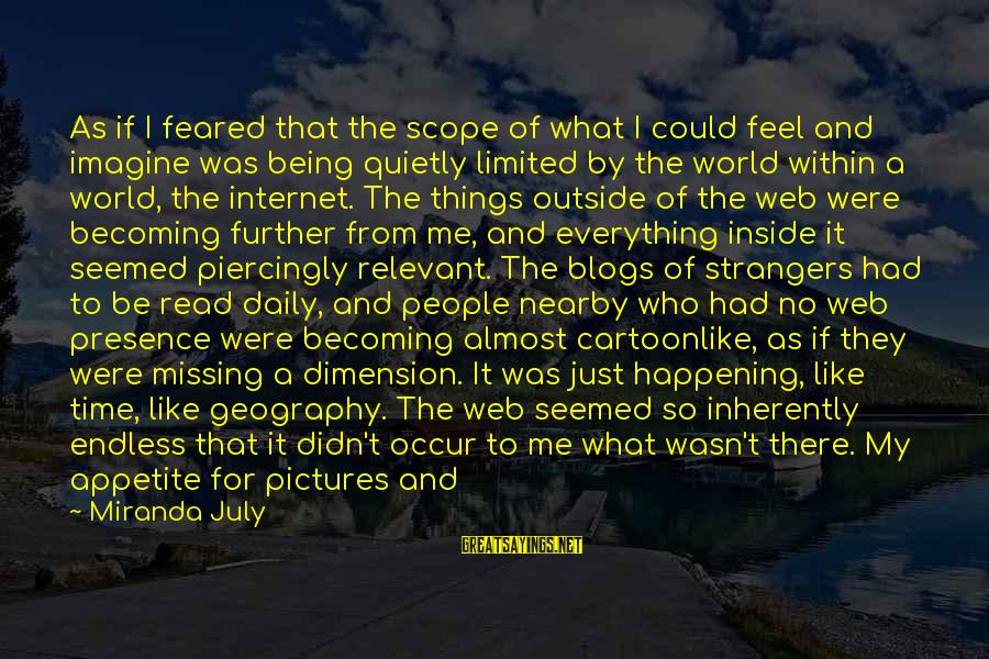 Most Happening Sayings By Miranda July: As if I feared that the scope of what I could feel and imagine was