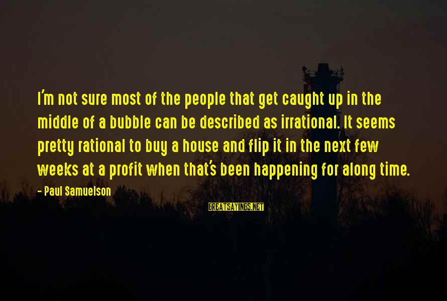 Most Happening Sayings By Paul Samuelson: I'm not sure most of the people that get caught up in the middle of
