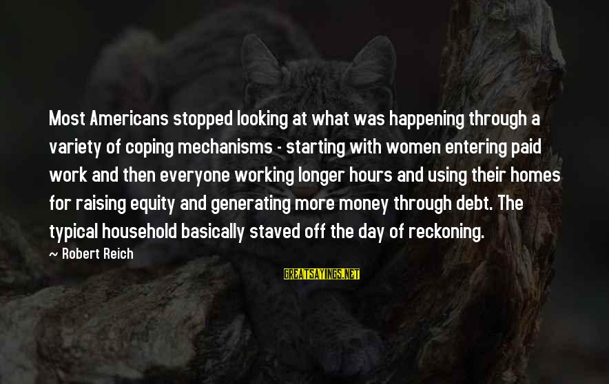 Most Happening Sayings By Robert Reich: Most Americans stopped looking at what was happening through a variety of coping mechanisms -