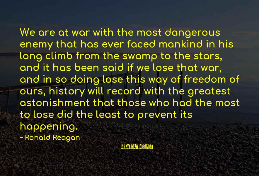Most Happening Sayings By Ronald Reagan: We are at war with the most dangerous enemy that has ever faced mankind in