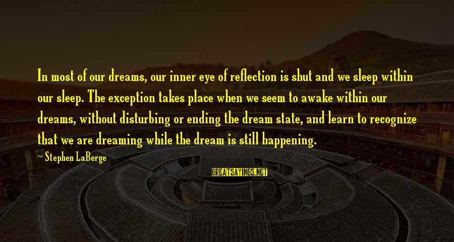Most Happening Sayings By Stephen LaBerge: In most of our dreams, our inner eye of reflection is shut and we sleep