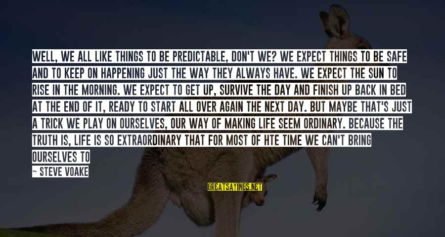 Most Happening Sayings By Steve Voake: Well, we all like things to be predictable, don't we? We expect things to be