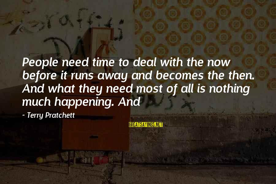 Most Happening Sayings By Terry Pratchett: People need time to deal with the now before it runs away and becomes the