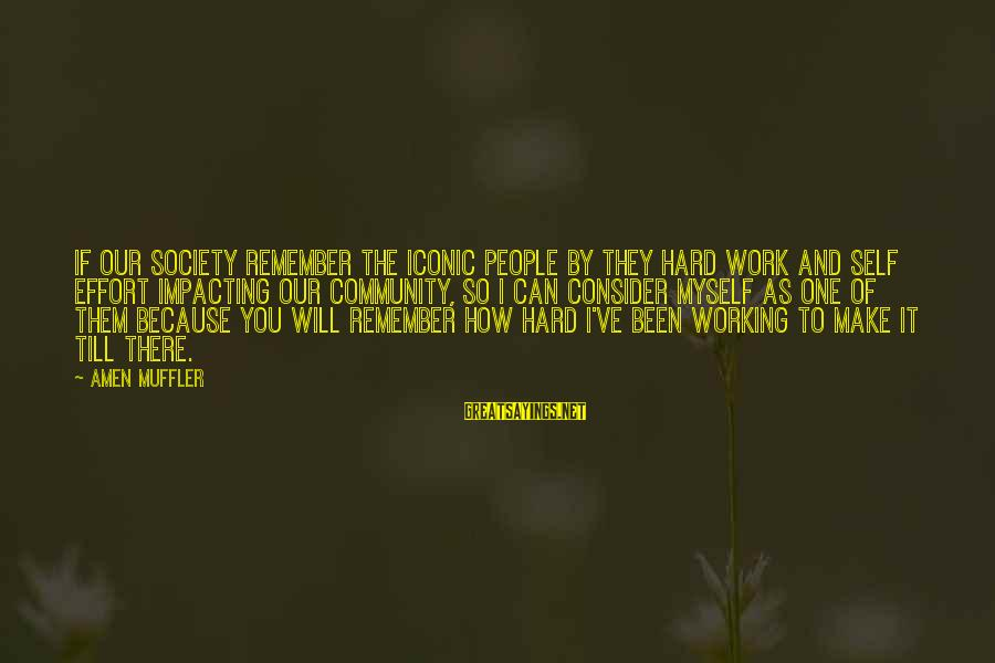 Most Impacting Sayings By Amen Muffler: If our society remember the iconic people by they hard work and self effort impacting