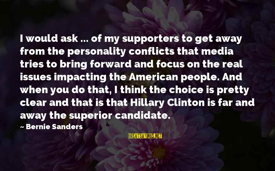 Most Impacting Sayings By Bernie Sanders: I would ask ... of my supporters to get away from the personality conflicts that