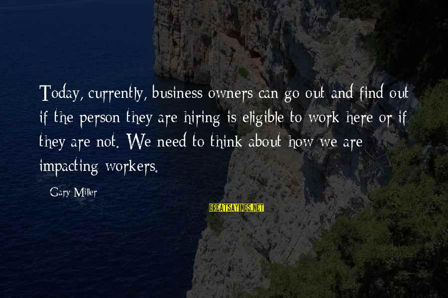 Most Impacting Sayings By Gary Miller: Today, currently, business owners can go out and find out if the person they are
