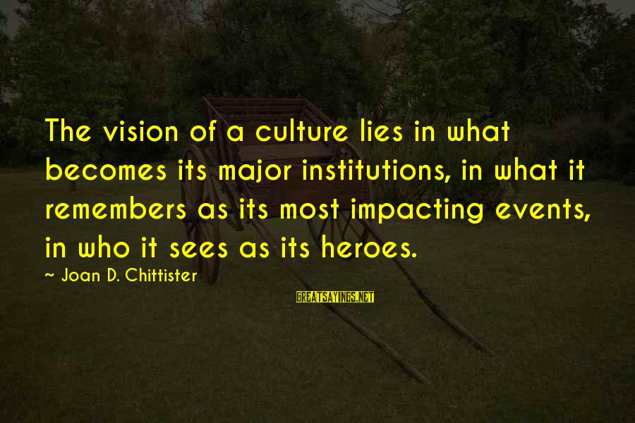 Most Impacting Sayings By Joan D. Chittister: The vision of a culture lies in what becomes its major institutions, in what it