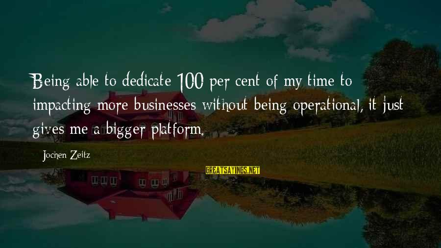Most Impacting Sayings By Jochen Zeitz: Being able to dedicate 100 per cent of my time to impacting more businesses without