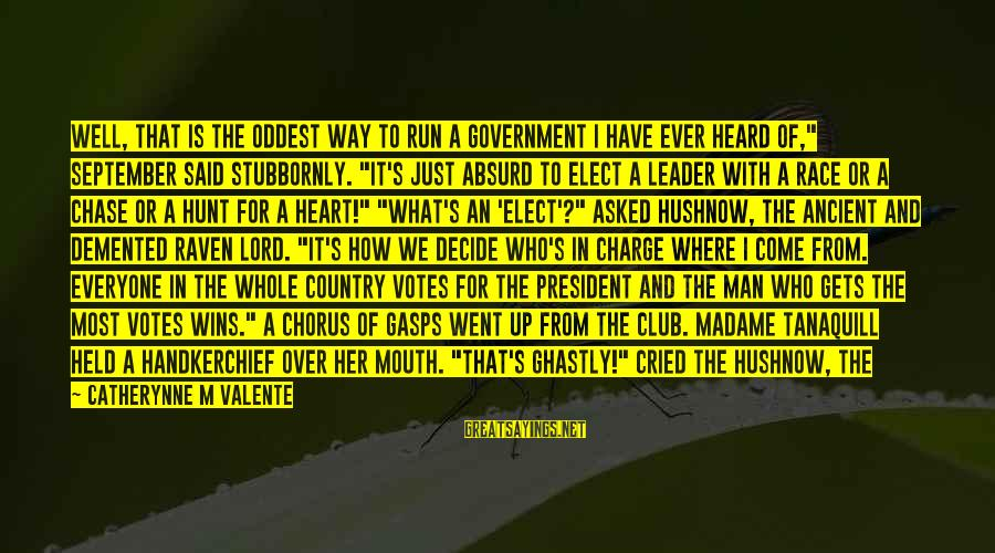 """Most Obscene Sayings By Catherynne M Valente: Well, that is the oddest way to run a government I have ever heard of,"""""""