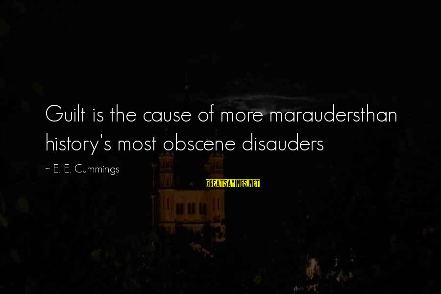 Most Obscene Sayings By E. E. Cummings: Guilt is the cause of more maraudersthan history's most obscene disauders