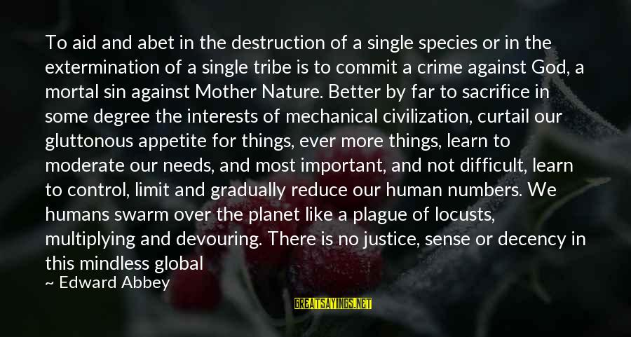 Most Obscene Sayings By Edward Abbey: To aid and abet in the destruction of a single species or in the extermination