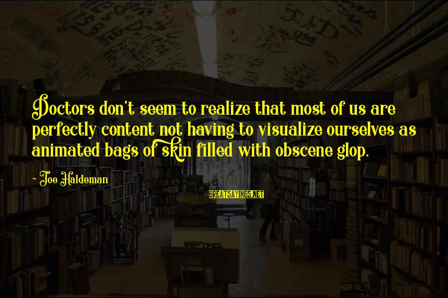 Most Obscene Sayings By Joe Haldeman: Doctors don't seem to realize that most of us are perfectly content not having to