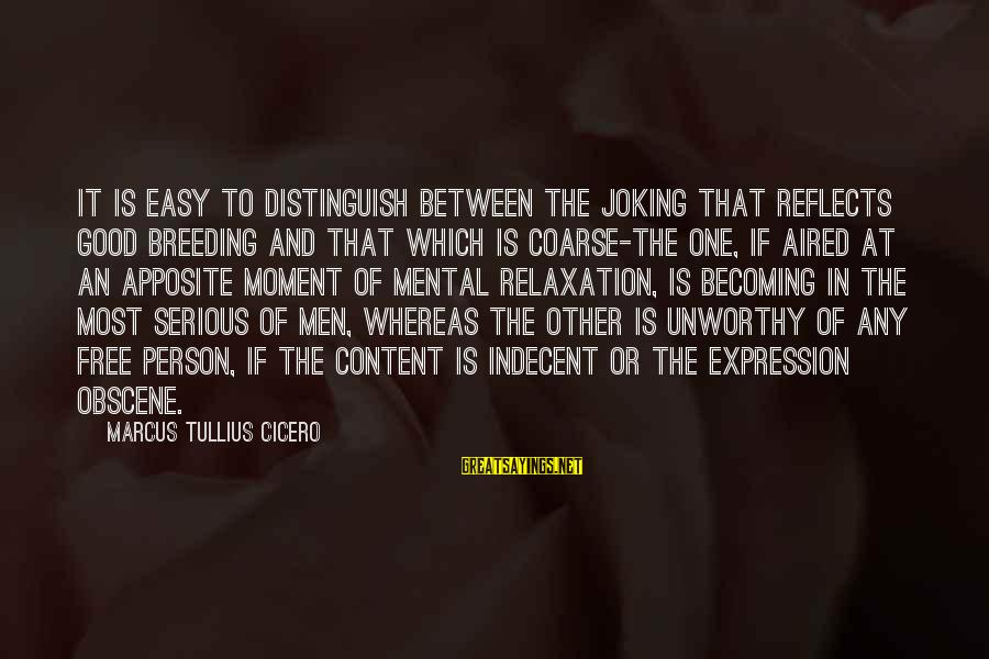 Most Obscene Sayings By Marcus Tullius Cicero: It is easy to distinguish between the joking that reflects good breeding and that which