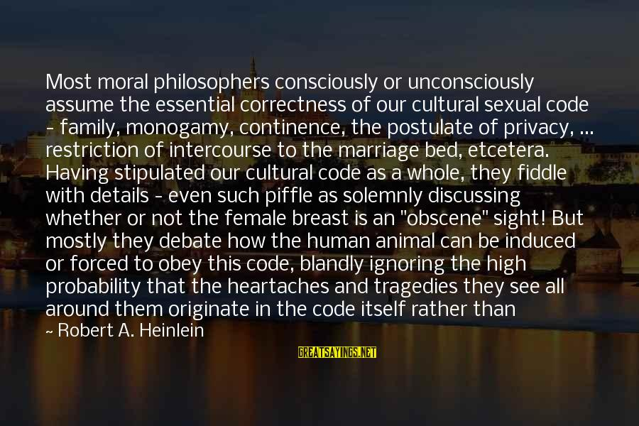 Most Obscene Sayings By Robert A. Heinlein: Most moral philosophers consciously or unconsciously assume the essential correctness of our cultural sexual code