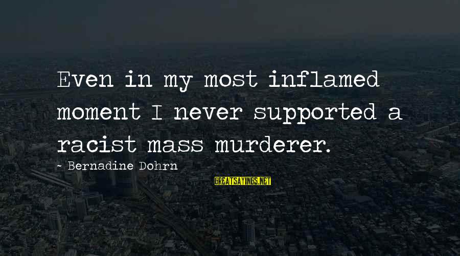 Most Racist Sayings By Bernadine Dohrn: Even in my most inflamed moment I never supported a racist mass murderer.