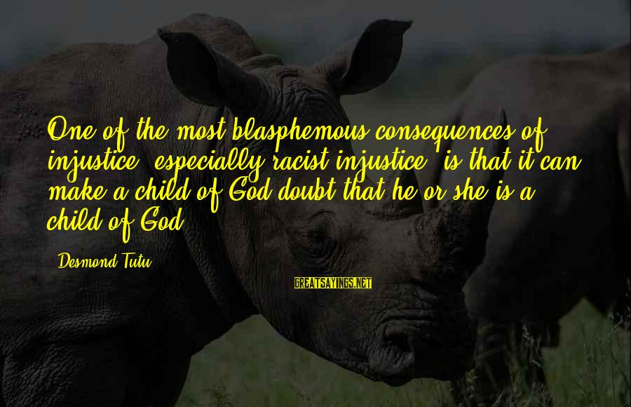 Most Racist Sayings By Desmond Tutu: One of the most blasphemous consequences of injustice, especially racist injustice, is that it can